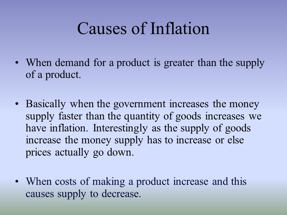 Causes of Inflation When demand for a product is greater than the supply of a product.
