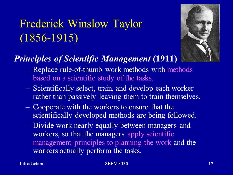 frederick winslow taylor the father of scientific management Frederick winslow taylor it was exactly 100 years ago today that frederick winslow taylor died he is considered the father of modern scientific management, the first management consultant, president of the asme, and the first management guru.