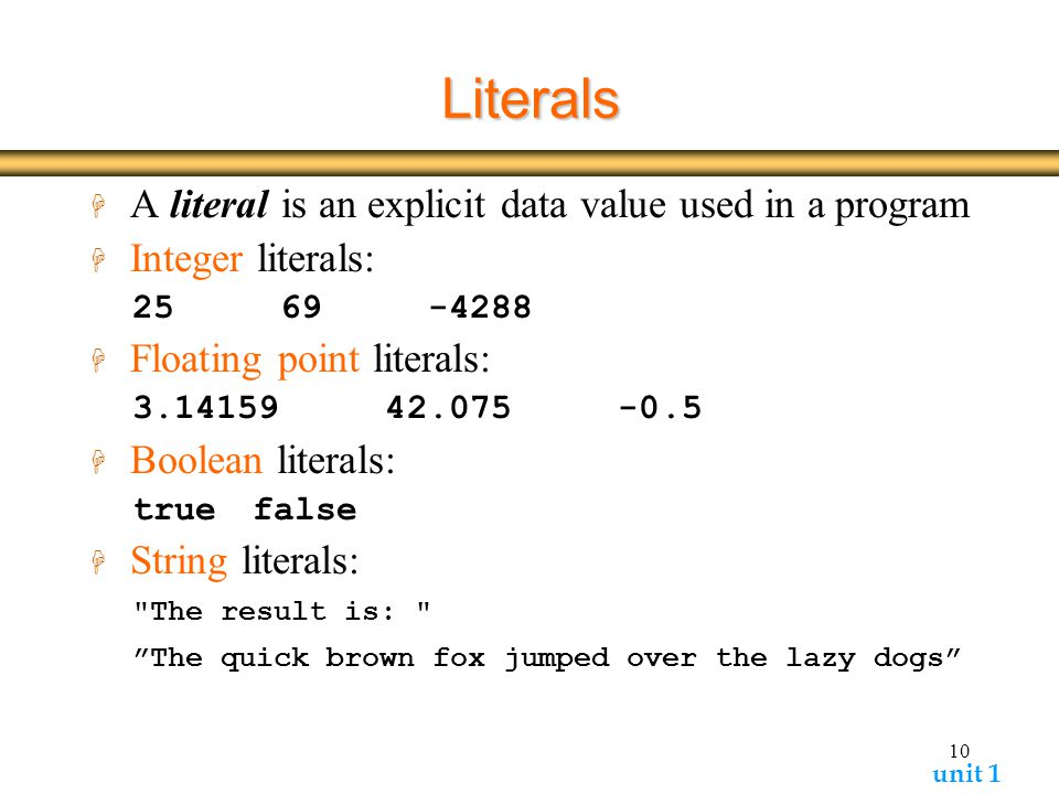 Literals A literal is an explicit data value used in a program