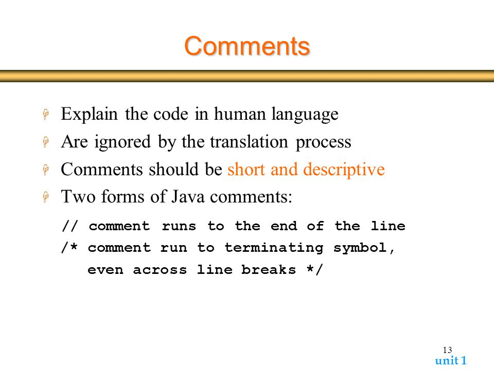 Comments Explain the code in human language