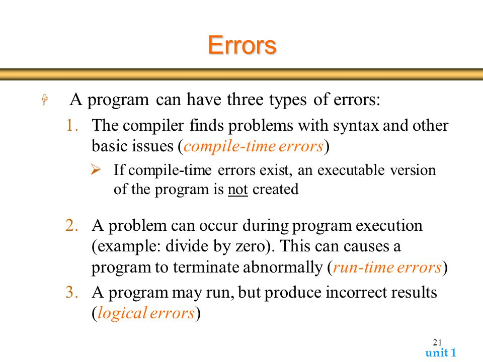 Errors A program can have three types of errors: