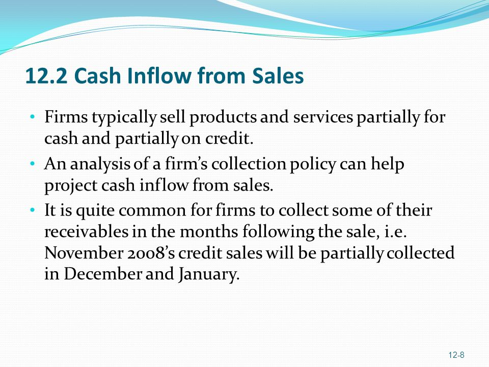 12.2 Cash Inflow from Sales Firms typically sell products and services partially for cash and partially on credit.