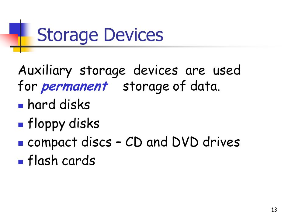 Storage Devices Auxiliary storage devices are used for permanent storage of data. hard disks. floppy disks.