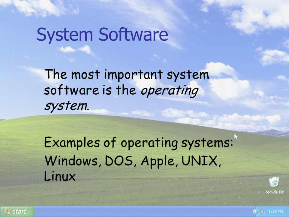 System Software The most important system software is the operating system. Examples of operating systems: