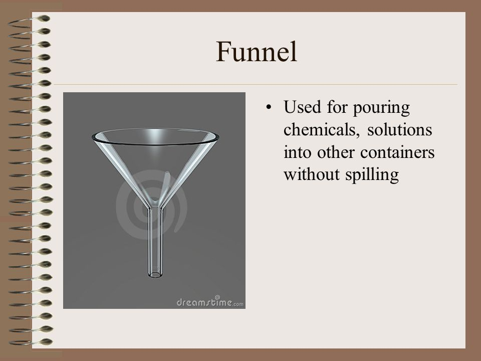 Funnel Used for pouring chemicals, solutions into other containers without spilling