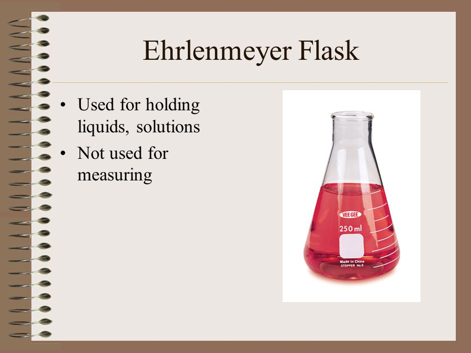 Ehrlenmeyer Flask Used for holding liquids, solutions
