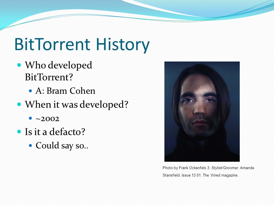 BitTorrent History Who developed BitTorrent When it was developed