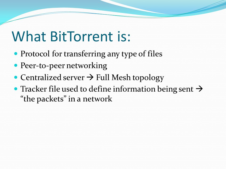 What BitTorrent is: Protocol for transferring any type of files