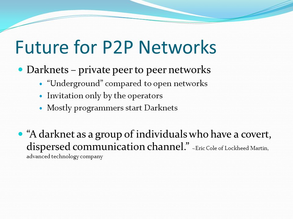 Future for P2P Networks Darknets – private peer to peer networks