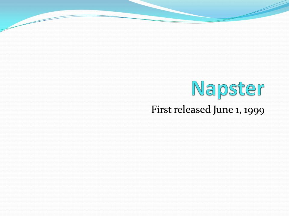 Napster First released June 1,