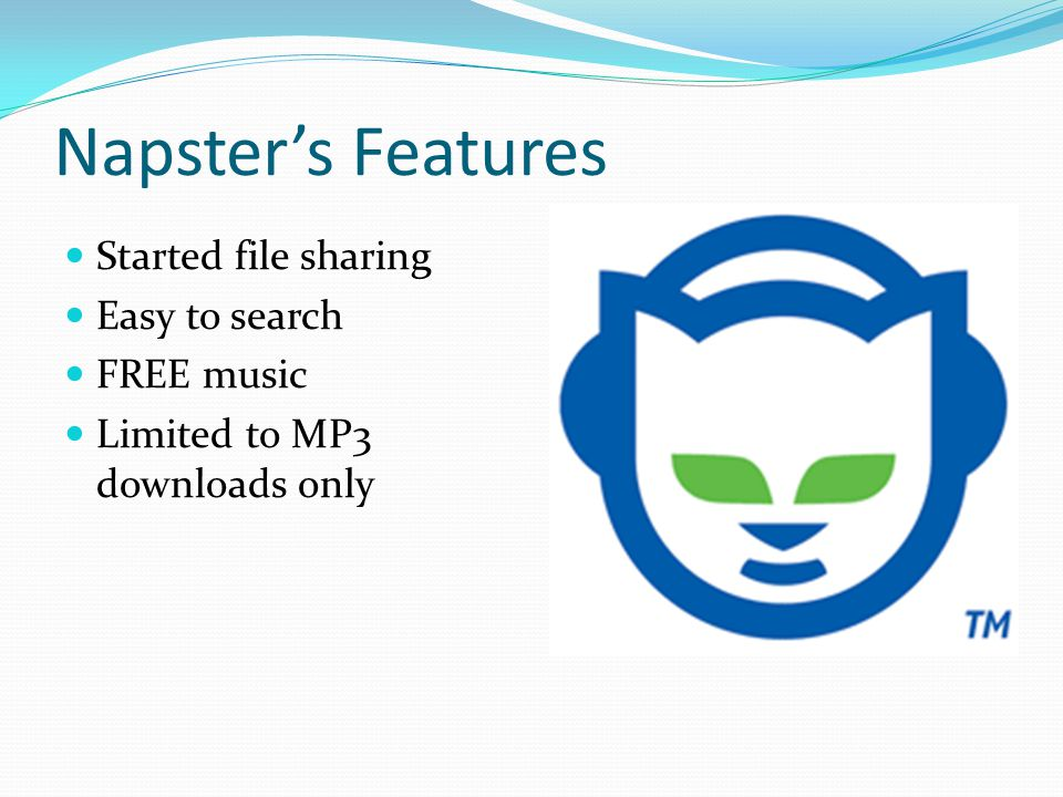 Napster's Features Started file sharing Easy to search FREE music