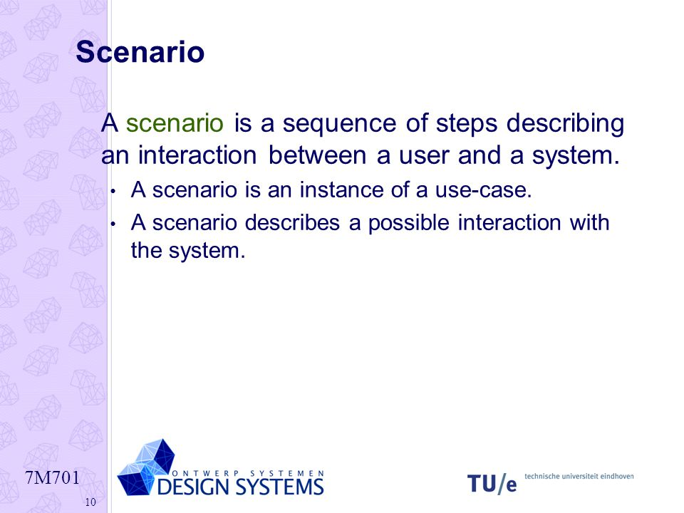 Scenario A scenario is a sequence of steps describing an interaction between a user and a system. A scenario is an instance of a use-case.
