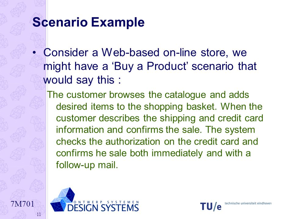 Scenario Example Consider a Web-based on-line store, we might have a 'Buy a Product' scenario that would say this :