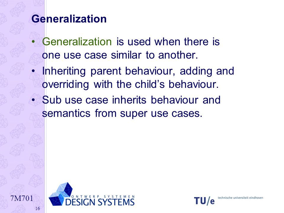 Generalization Generalization is used when there is one use case similar to another.