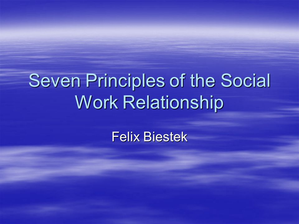 Seven Principles of the Social Work Relationship