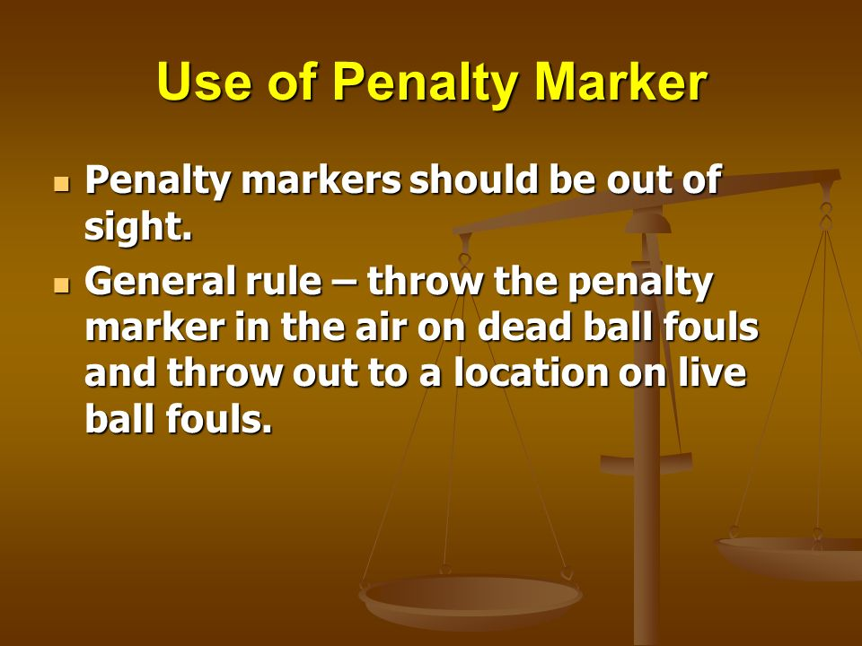 Use of Penalty Marker Penalty markers should be out of sight.
