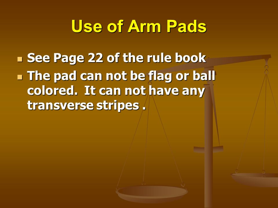 Use of Arm Pads See Page 22 of the rule book