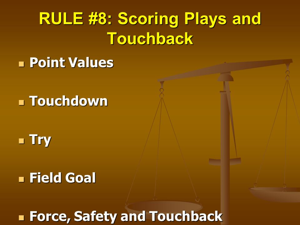 RULE #8: Scoring Plays and Touchback