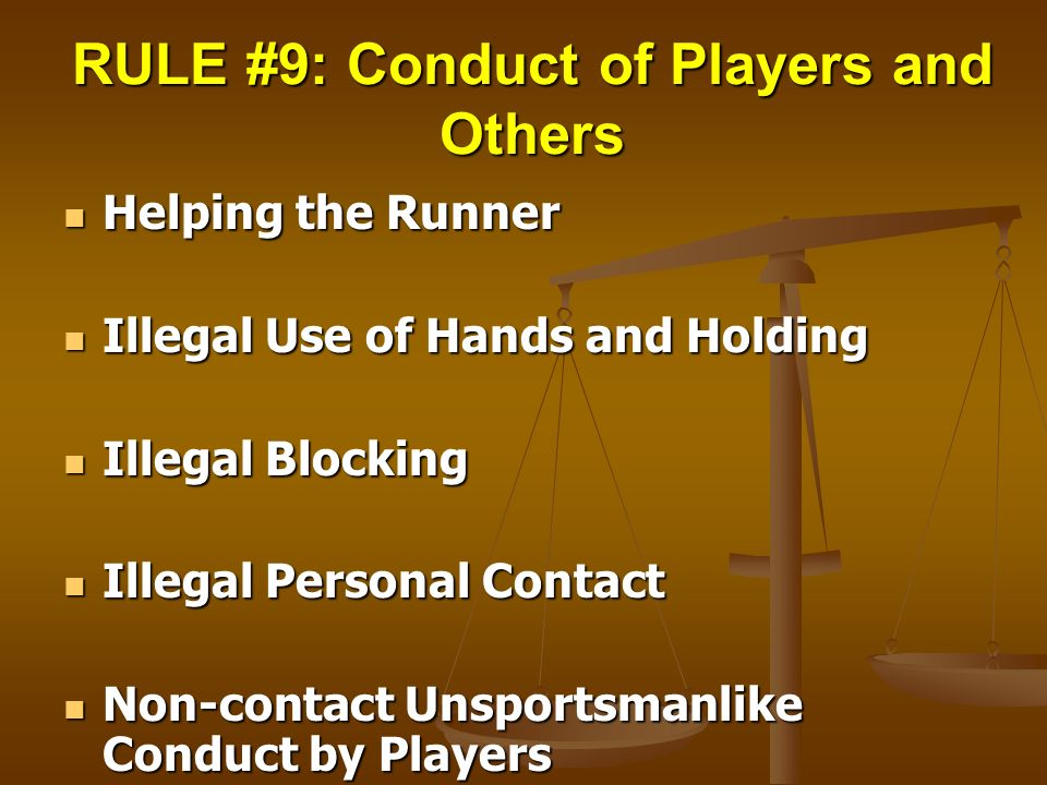RULE #9: Conduct of Players and Others
