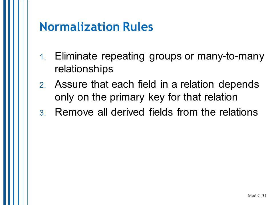 Normalization Rules Eliminate repeating groups or many-to-many relationships.