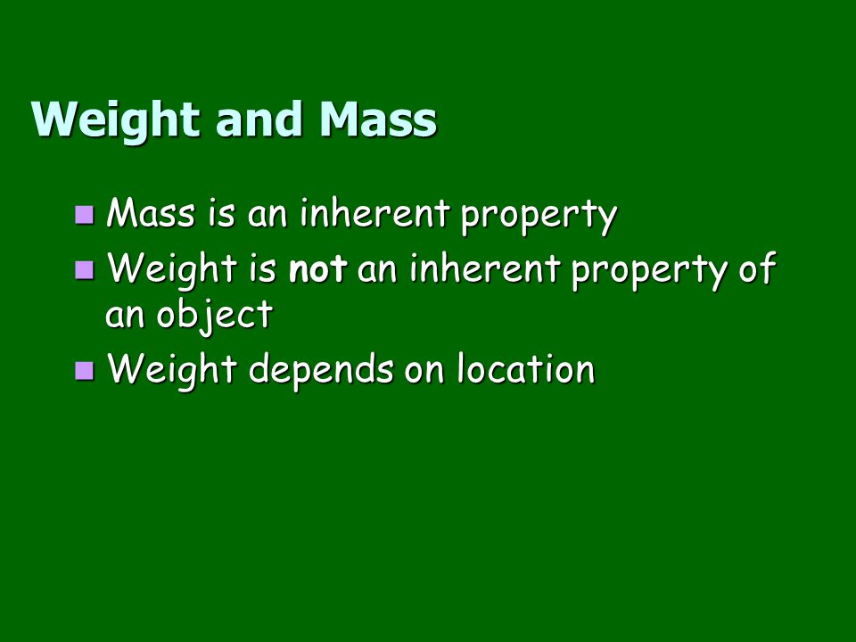 Weight and Mass Mass is an inherent property