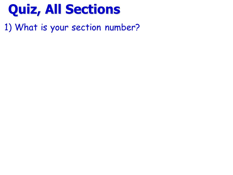 Quiz, All Sections 1) What is your section number