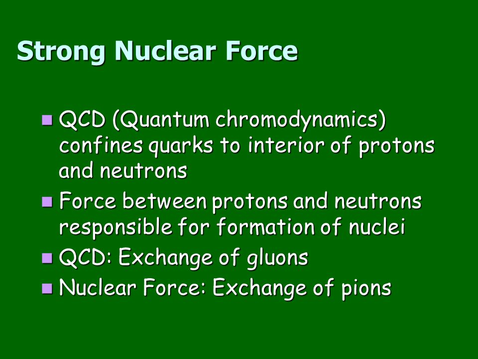 Strong Nuclear Force QCD (Quantum chromodynamics) confines quarks to interior of protons and neutrons.