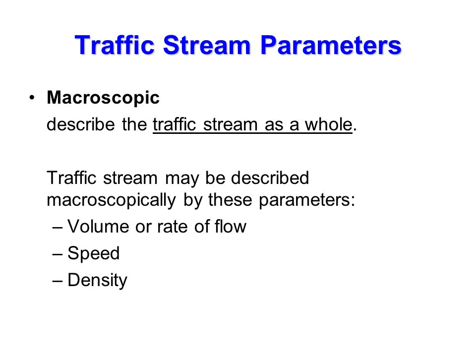 analysis of macroscopic traffic flow parameters Calibration parameters u f = free flow speed  macroscopic relationships and analyses are very valuable, but large portion of traffic analysis occurs at the.
