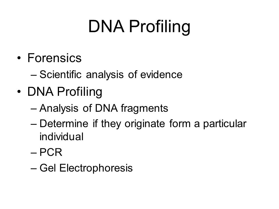 DNA Profiling Forensics DNA Profiling Scientific analysis of evidence