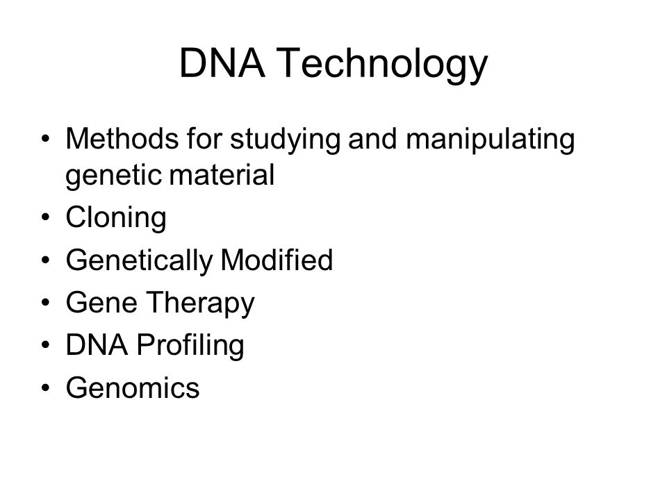 DNA Technology Methods for studying and manipulating genetic material