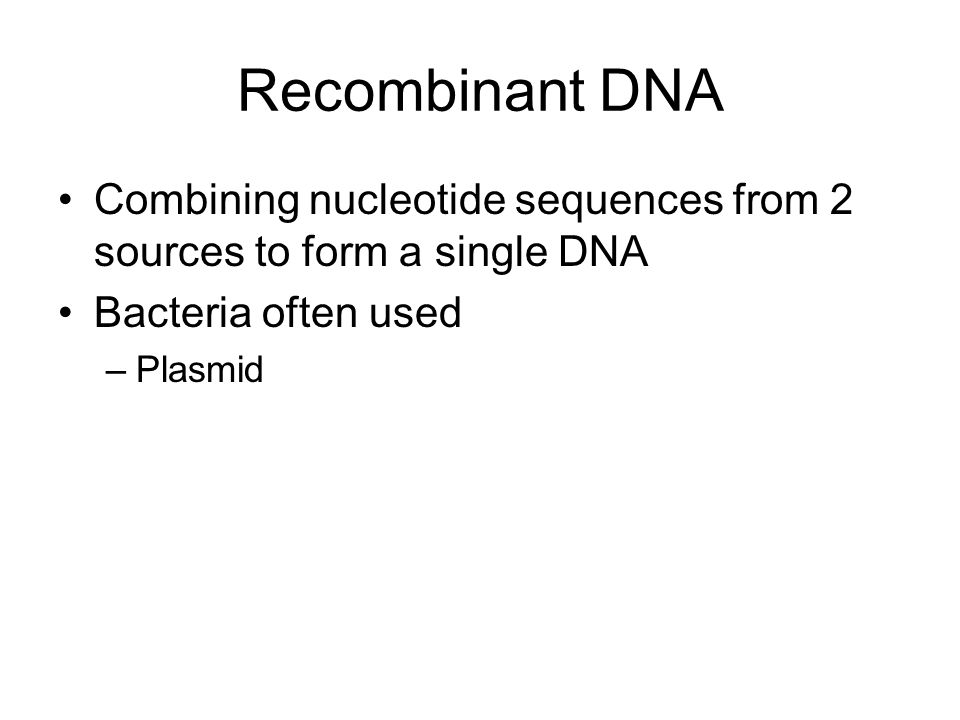 Recombinant DNA Combining nucleotide sequences from 2 sources to form a single DNA. Bacteria often used.