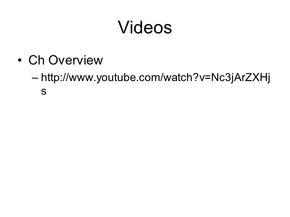 Videos Ch Overview http://www.youtube.com/watch v=Nc3jArZXHjs