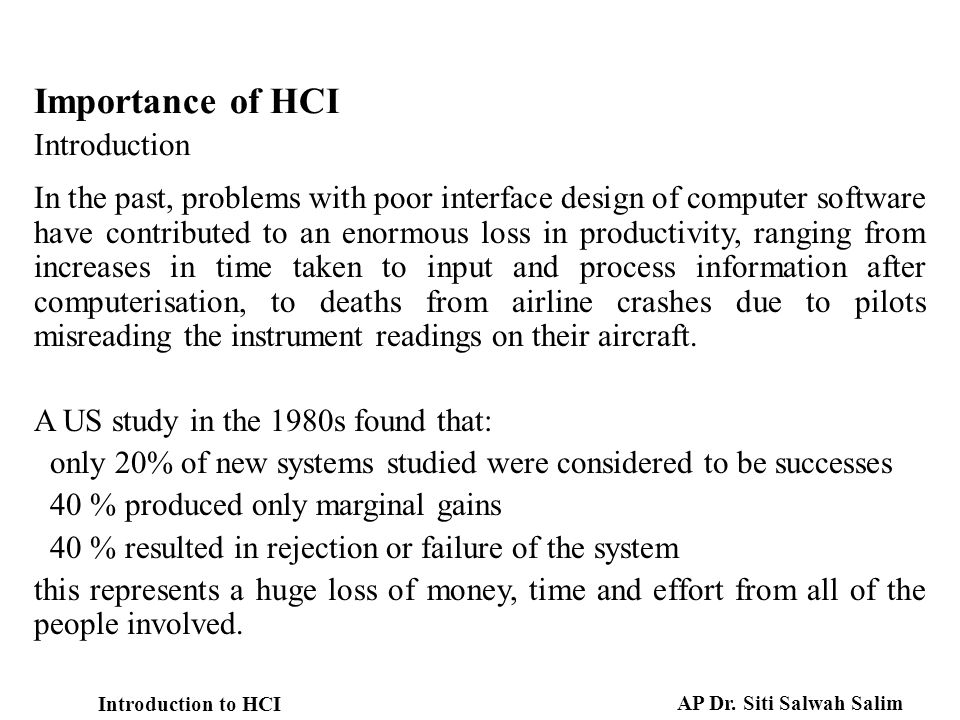 importance of the study of hci Study of the human factors in software engineering abstract the purpose of this paper is to identify the essentiality of defining human factors and human computer interaction (hci), which are imperative for the design and development of any software work.