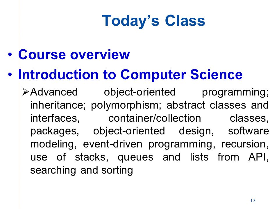Today's Class Course overview Introduction to Computer Science