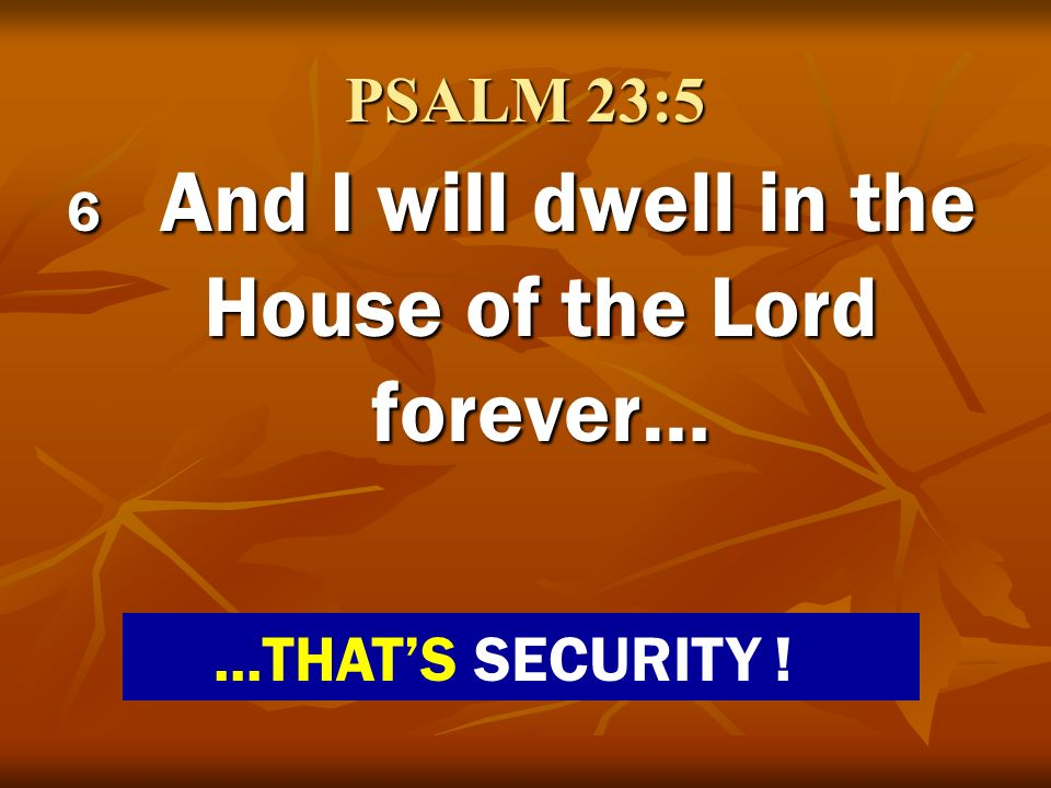 6 And I will dwell in the House of the Lord forever…