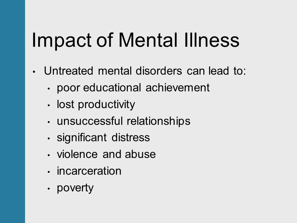 impact of mental illness on family Impact of illness on the family illness in later age may have an impact not only on grown children but also on the older couple who had anticipated a time of.
