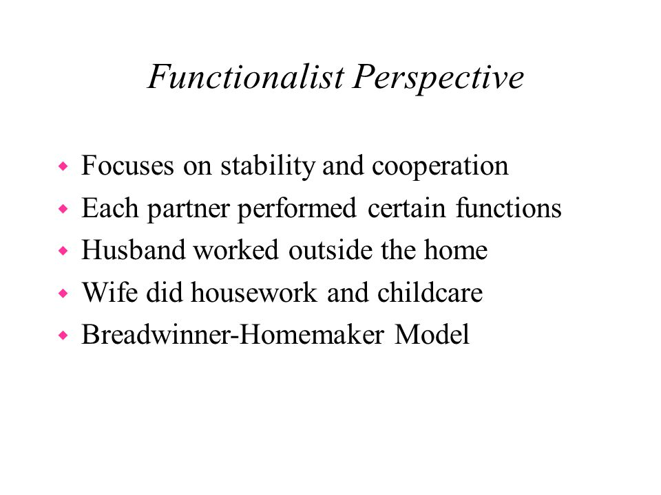 functionalist perspective on the functions of the family Structural functional theory, social work practice and education the theoretical framework of structural functionalism in sociol-ogical theory does not consist of a single, unified, and consistent central concept is that of function or.