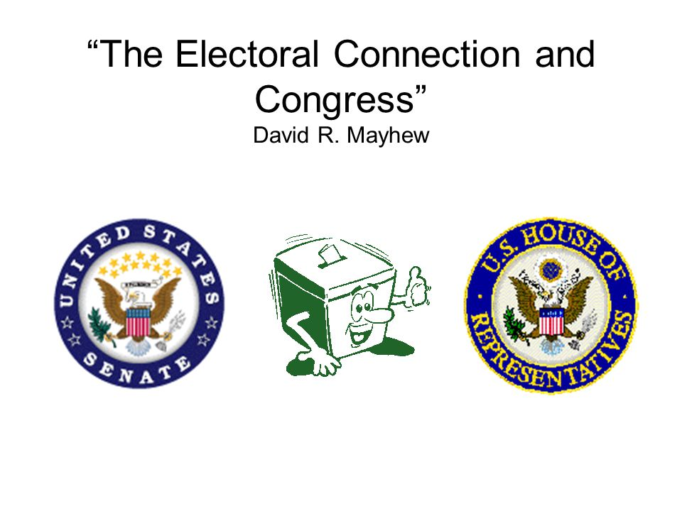 david mayhew electoral connection thesis Congress: the electoral connection read the excerpt from david mayhew's book congress: the electoral connection after you read the article, write a paper in response to the following questions 1 what are the three primary activities members of congress undertake to secure reelection provide specific examples 2 do you believe these activities contribute to the [.