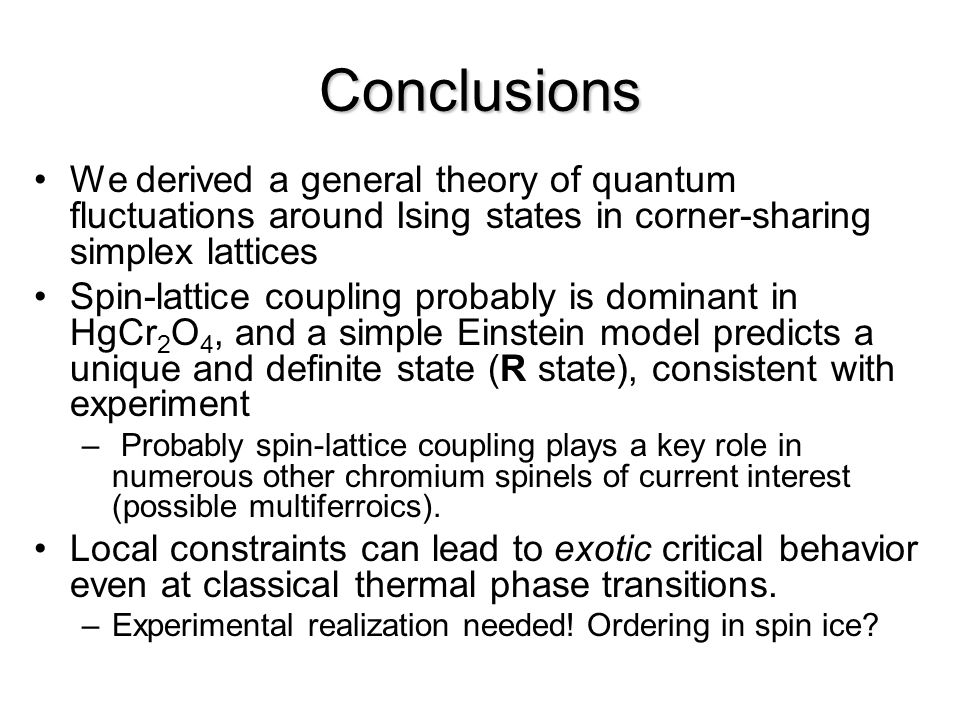Conclusions We derived a general theory of quantum fluctuations around Ising states in corner-sharing simplex lattices.