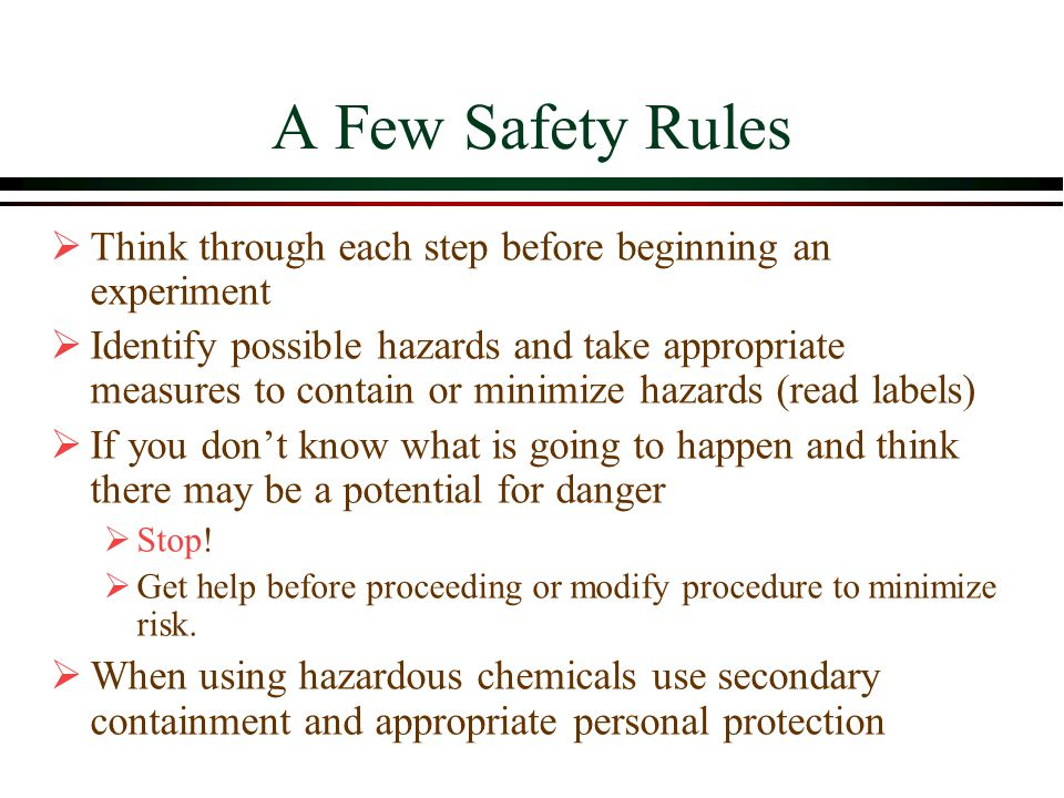 A Few Safety Rules Think through each step before beginning an experiment.