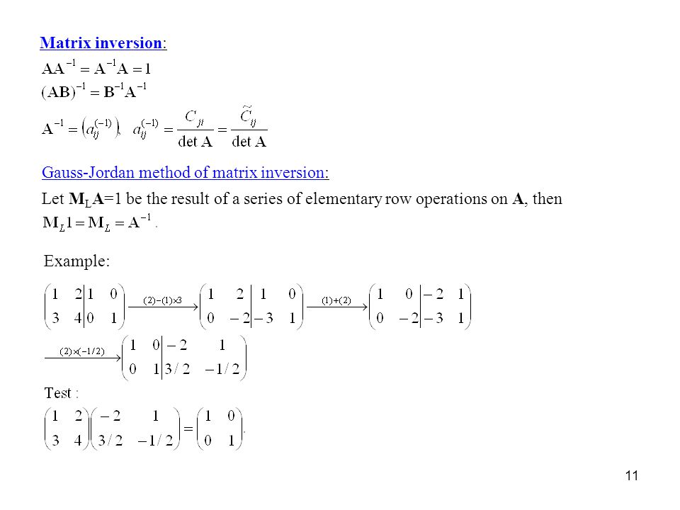 Matrix inversion: Gauss-Jordan method of matrix inversion: Let MLA=1 be the result of a series of elementary row operations on A, then.