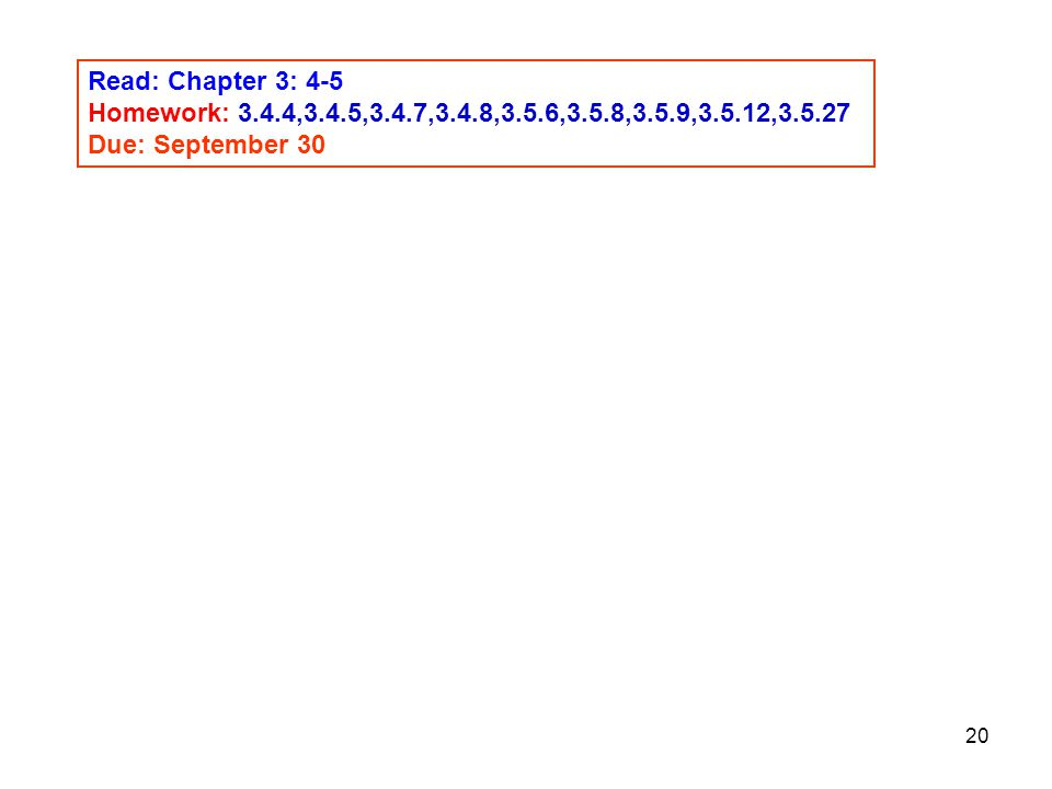 Read: Chapter 3: 4-5 Homework: 3.4.4,3.4.5,3.4.7,3.4.8,3.5.6,3.5.8,3.5.9,3.5.12,