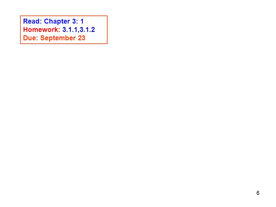 Read: Chapter 3: 1 Homework: 3.1.1,3.1.2 Due: September 23
