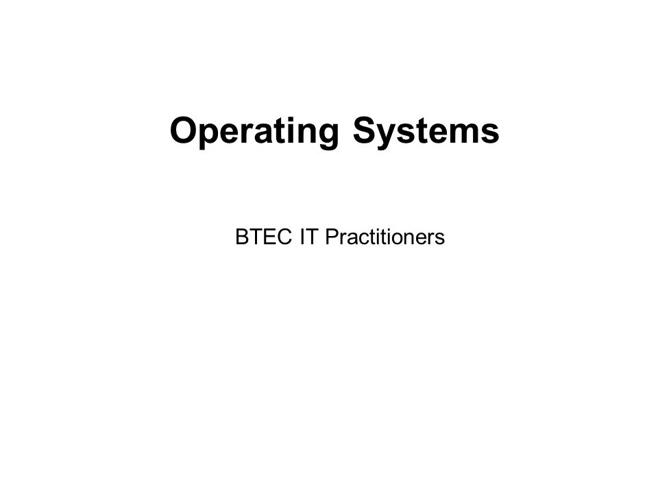 Operating Systems BTEC IT Practitioners