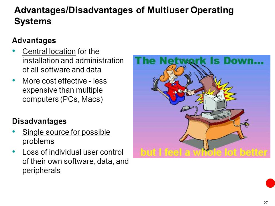 advantages and disadvantages of a network operating system 8 advantages and disadvantages of computer networking with computers wirelessly linked together through a network, computer networking has been an essential means of sharing information it is a practice widely used in the modern world, as it provides a multitude of benefits to individuals and businesses alike.