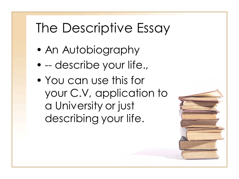 The Descriptive Essay An Autobiography -- describe your life ...