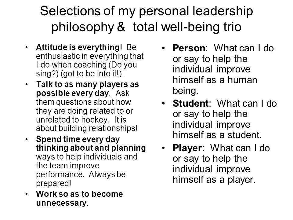 personal philosophy on leadership and mamagement How can you respond in a way that shows you can be an effective leader who's  right for the team while not  i try my best to make that my management style.