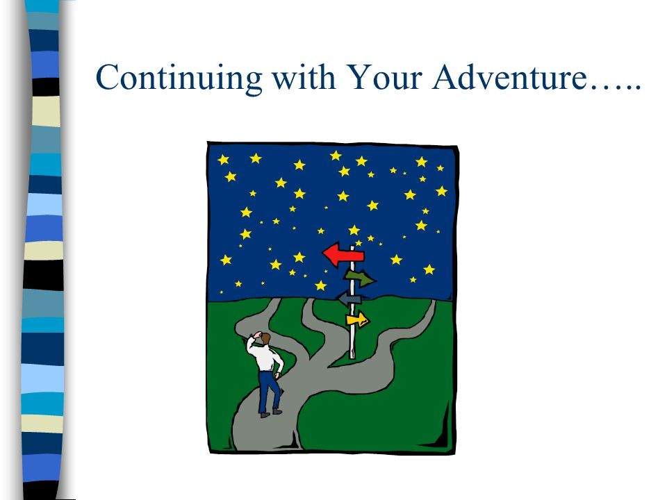 Continuing with Your Adventure…..