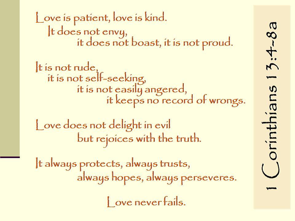 1 Corinthians 13:4-8a Love is patient, love is kind.
