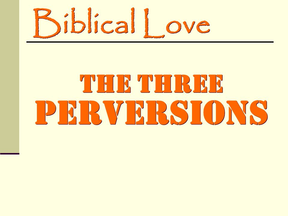 Biblical Love The Three Perversions